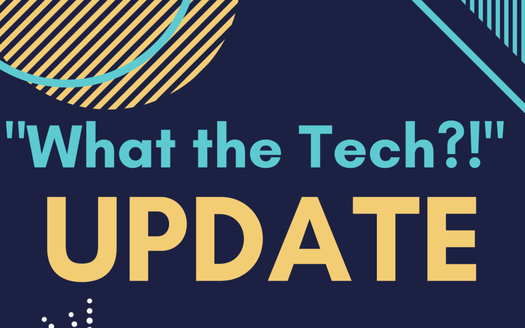 "What's the Latest with ""What the Tech?!""-Update March 3, 2020"