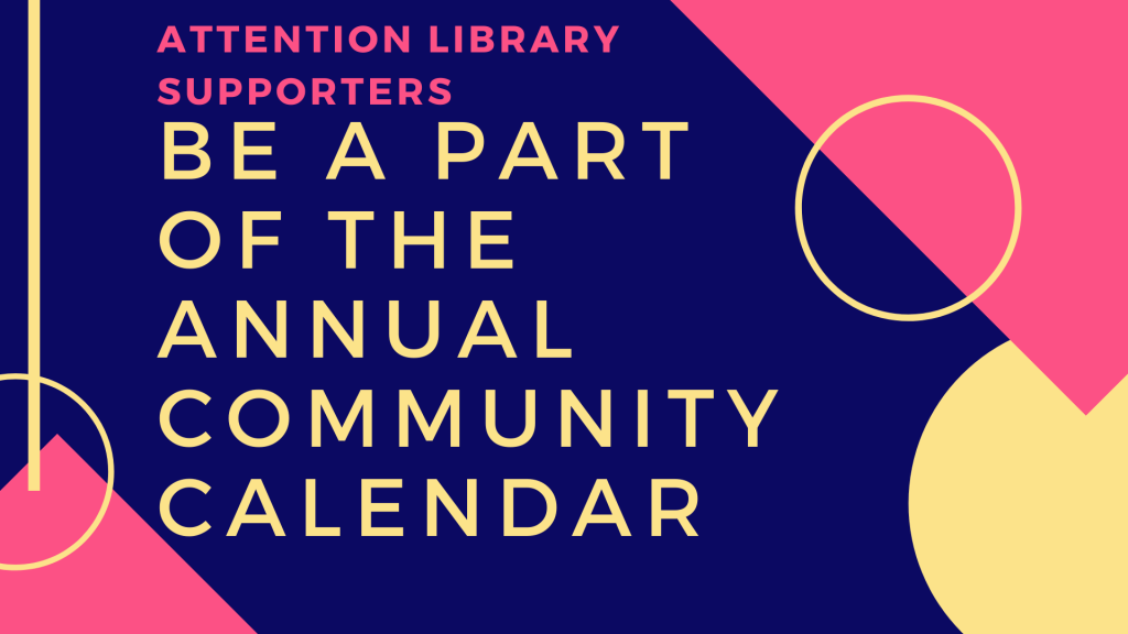 Attention Library Supporters: Be a part of the annual community calendar!