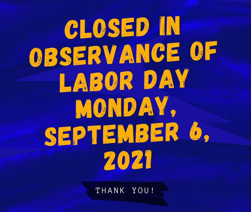 Closed September 6 for Labor Day